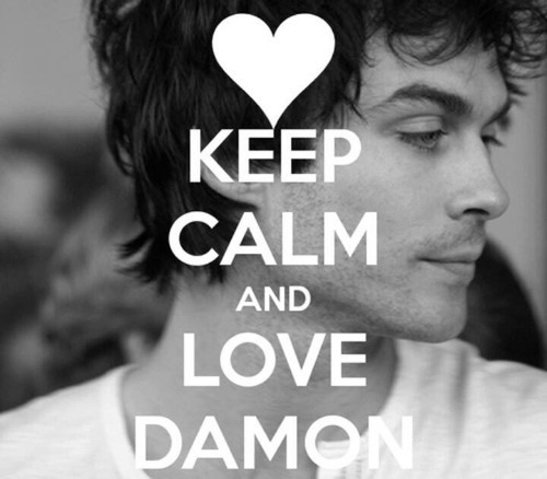 Vampire Diaries You Want A Love That Consumes You Quotes: Keep Calm And Love Damon Salvatore