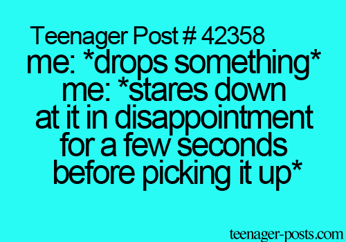 drop, funny, generation, laugh, lazy, lol, me, pick up, post, teenager post, teenagers, teens, text, up, disappontment