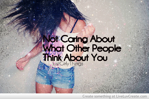 advice, not caring what people think, love, pretty ...