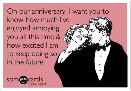 anniversaries, anniversary, ecard, funny, humor, love, marriage, quotes, relationships, sarcasm