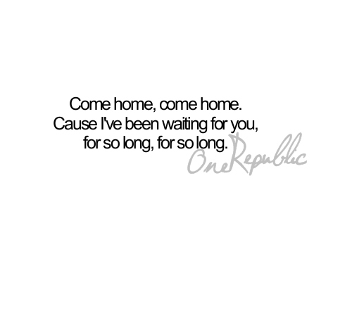 come home, i love this song, music, one republic, text