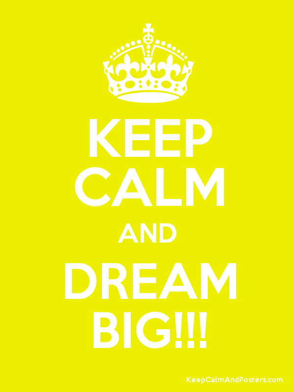 keep calm, dream big