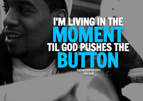 Kid Cudi Quotes About Love Tumblr : kid cudi, sayings, quotes, life, love - image #560743 on Favim.com