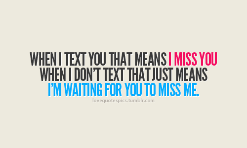 i miss you, life, love, love quotes, love sayings, missng you, quotations, quotes, sayings, sweet, sweet quotes, text, texting quotes, true love