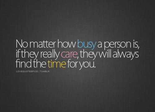 busy, care, love, love quotes, love sayings, quotations, quote, quotes, relationship, sayings, text, time, typo, typography