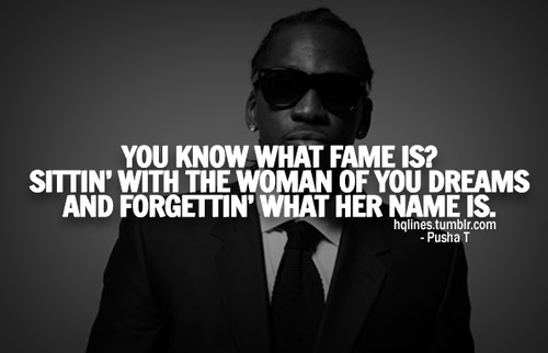 hqlines, life, love, miss, music, pusha t, quotes, songs, swag
