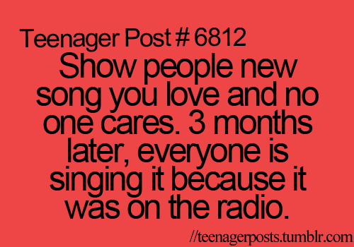 teenagerposts, lol, true, haha, songs