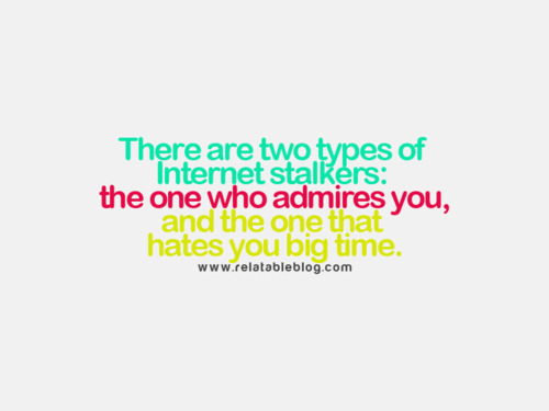 admire, freaky, funny, haha, hate, love, qoute, stalkers, true