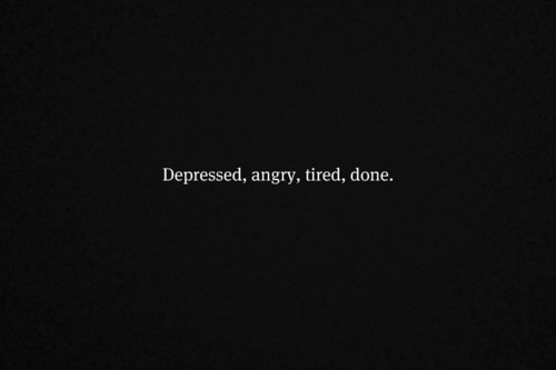 angry, depressed, done, quotes