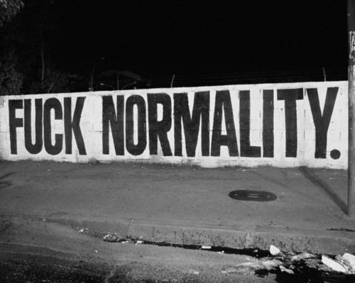 b&w, black and white, cool, cute, fuck, fuck normality, great, message, nice, photography, quote, quotes, text, words