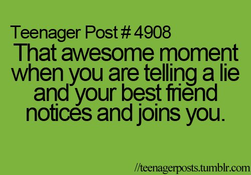 bestfriend, funny, lol, post, pretty awesome, teen post, teenage, teenager post, teenagerposts, text