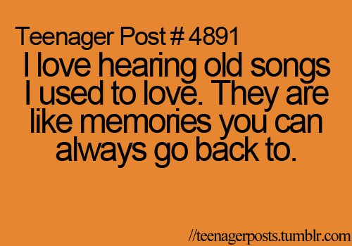 cool, cute, go back, lol, love, memories, music, old, old songs, post, quote, really, songs, teenage, teenager, teenager post, text, true