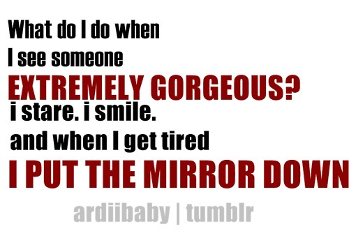 cute, funny, gorgeous, haha, lol, love, mirror, sayings, smile, text