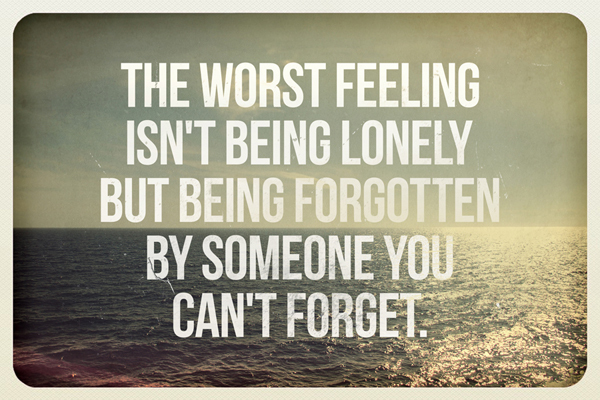 forgetting, forgotten., lonely, quote
