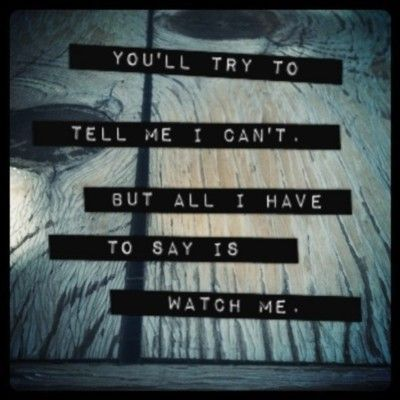 i can, quotes, watch me