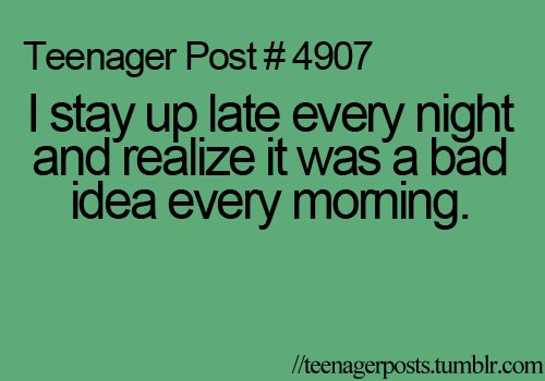 late, lol, morning, post, so true, stay up, teen, teenage, teenager post, true