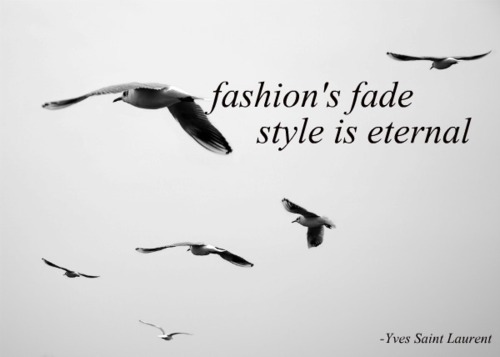 eternal, fashion, quote, style, text, yves saint laurent