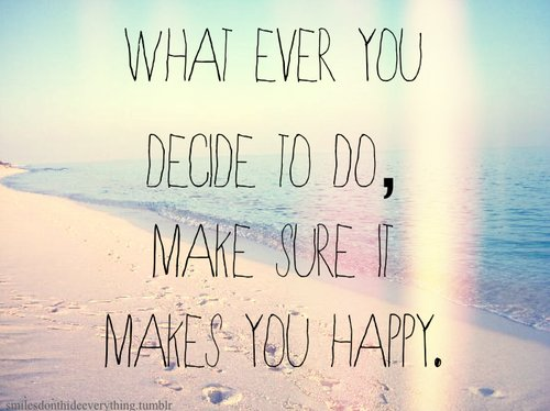 decide, do, ever, happy, inspirational, it, make, makes, picture, quotes, sure, to, what, you
