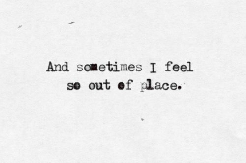 Loneliness, Out Of Place, Quote, Sad