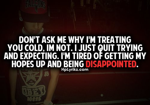 dissapointed, don't ask, expecting, getting, hopes, hplyrikz, love, me, quote, relationship, sad, tired, treating you cold