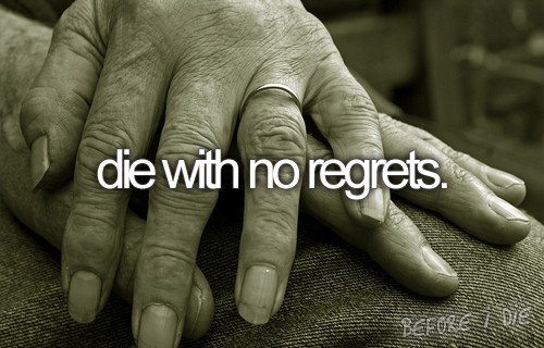 berfore i die, couple, die, hands, life, love, no regrets, old, quote, text