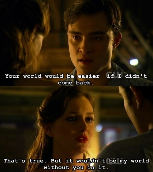 blair and chuck, blair waldorf, chuck bass, ed westwick, film, gossip girl, leighton meester, love, quote, true, txt, without, world, you