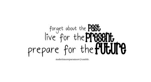 future, inspirational, love, past, present, quote, text