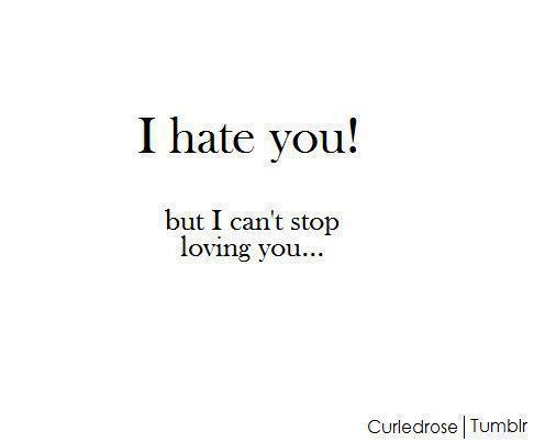 Love Hate Quotes For Him Tumblr : hate burst out forget you congratulations i hate you