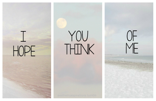 i hope you think of me, thinking of me, love, pretty, quotes
