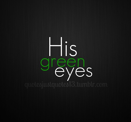 Romantic Quotes Green Eyes ~ Quotes