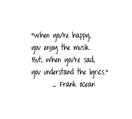 feeling, frank ocean, girl, happy, life, lyrics, mood, music, quote, sad, song, songs, text, true, true story, words