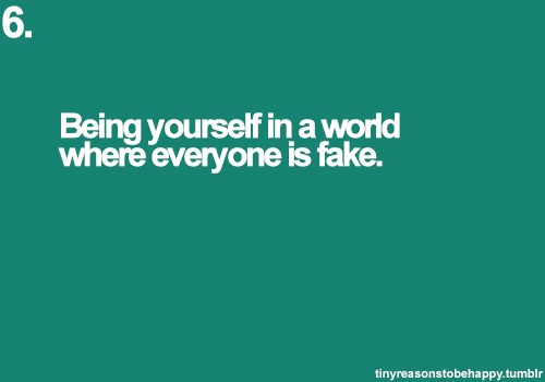 tinyreasonstobehappy, sayings, quotes, yourself, fake
