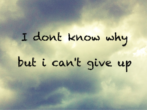 Quotes About Not Giving Up Tumblr hoping and not give up