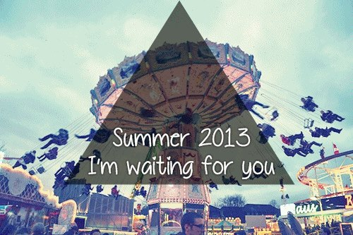 2013, beach, beautiful, crush, enjoy, fool, friends, fun, funfair, happiness, i want, kiss, life, live, lovestruck, memories, moments, park, regret, summer, summer time, text, true, waiting, yeah