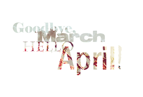 april, april 2013, goodbye march and goodbye march hello april