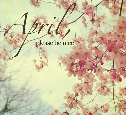 april, awsome, be nice and beautiful