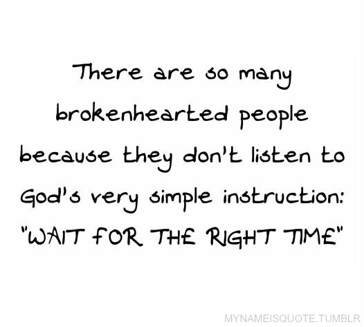 brokenhearted, don't, god, instruction, listen, many, people, quote, relate, right time, simple, text, true, wait, words